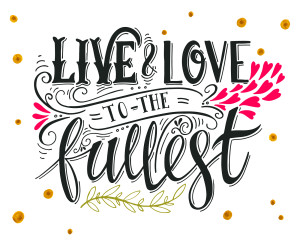 Live & Love To The Fullest- Living Life